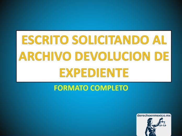 ESCRITO SOLICITANDO AL ARCHIVO DEVOLUCION DE EXPEDIENTE