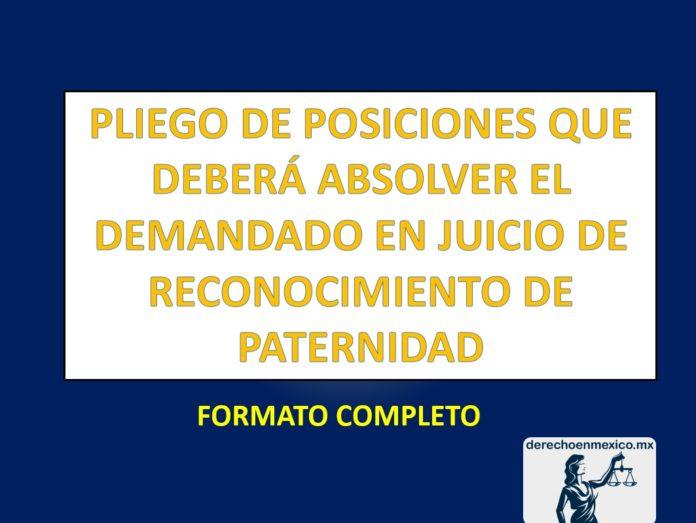 PLIEGO DE POSICIONES QUE DEBERÁ ABSOLVER EL DEMANDADO EN JUICIO DE RECONOCIMIENTO DE PATERNIDAD