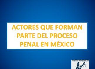 ACTORES QUE FORMAN PARTE DEL PROCESO PENAL EN MÉXICO