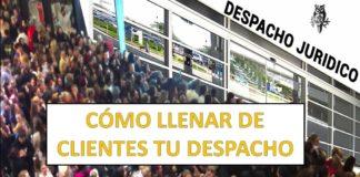 CÓMO LLENAR DE CLIENTES TU DESPACHO