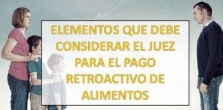 ELEMENTOS QUE DEBE CONSIDERAR EL JUEZ PARA EL PAGO RETROACTIVO DE ALIMENTOS