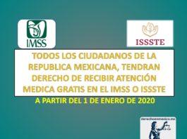TODOS LOS CIUDADANOS DE LA REPÚBLICA MEXICANA, TENDRÁN DERECHO DE RECIBIR ATENCIÓN MÉDICA GRATIS EN EL IMSS O ISSSTE, A PARTIR DEL 1 DE ENERO DE 2020