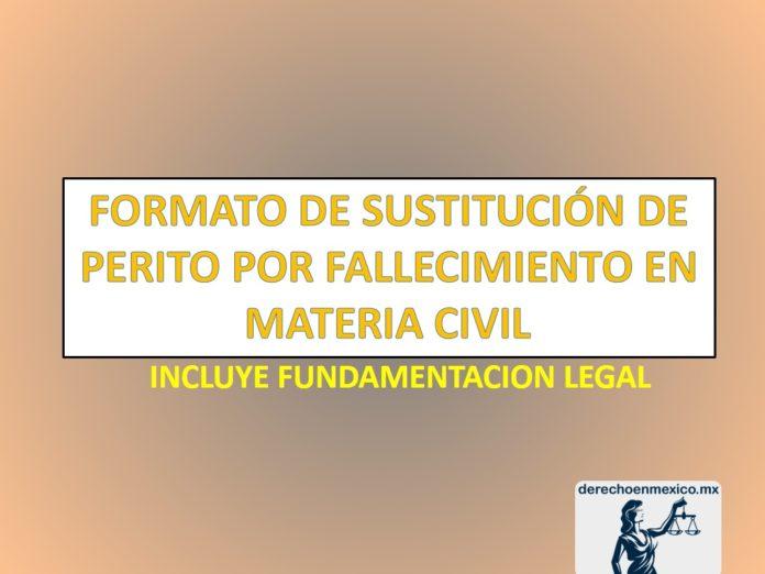 FORMATO DE SUSTITUCIÓN DE PERITO POR FALLECIMIENTO EN MATERIA CIVIL