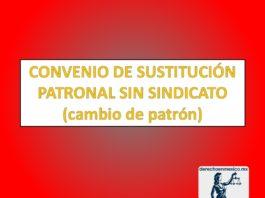CONVENIO DE SUSTITUCIÓN PATRONAL SIN SINDICATO