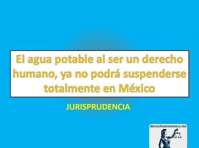 El agua potable al ser un derecho humano, ya no podrá suspenderse totalmente en México: S.C.J.N.