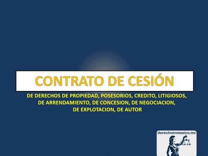 CONTRATO DE CESIÓN DE DERECHOS DE PROPIEDAD, POSESORIOS, CREDITO, LITIGIOSOS, DE ARRENDAMIENTO, DE CONCESION, DE NEGOCIACION, DE EXPLOTACION, DE AUTOR