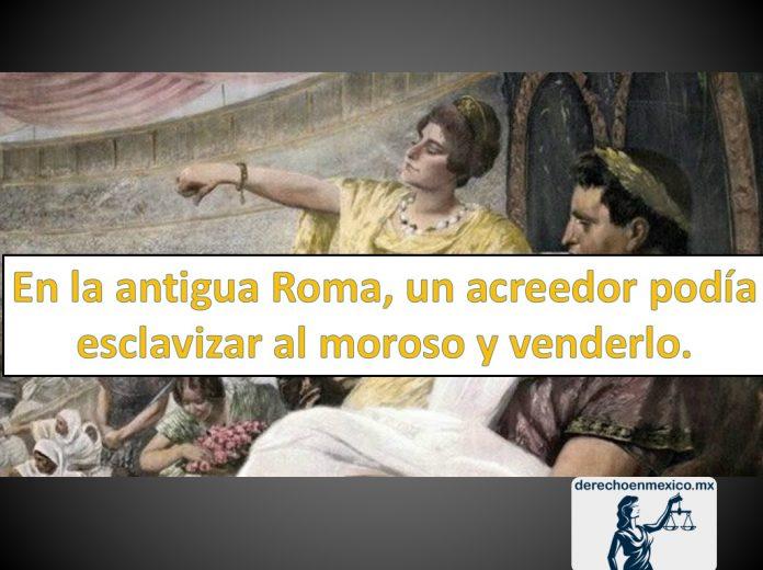 En la antigua Roma, un acreedor podia esclavisar al moroso y venderlo.