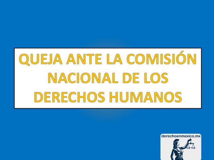 QUEJA ANTE LA COMISIÓN NACIONAL DE LOS DERECHOS HUMANOS