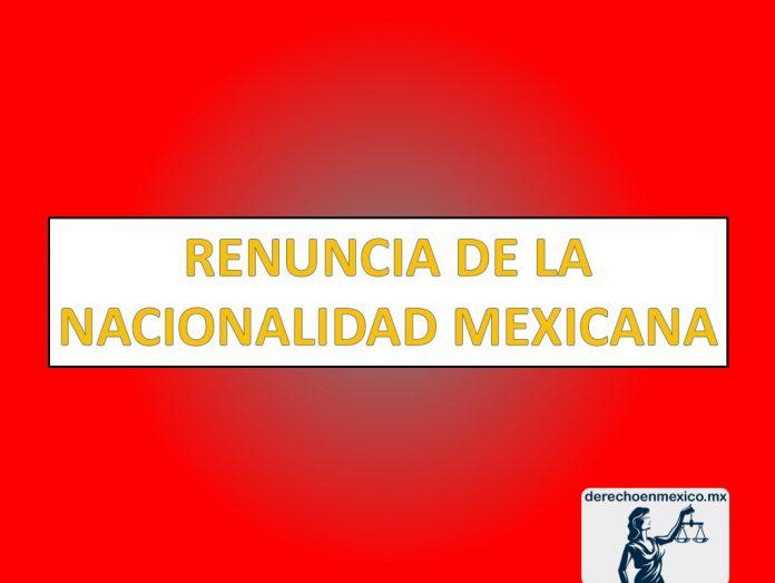 RENUNCIA DE LA NACIONALIDAD MEXICANA